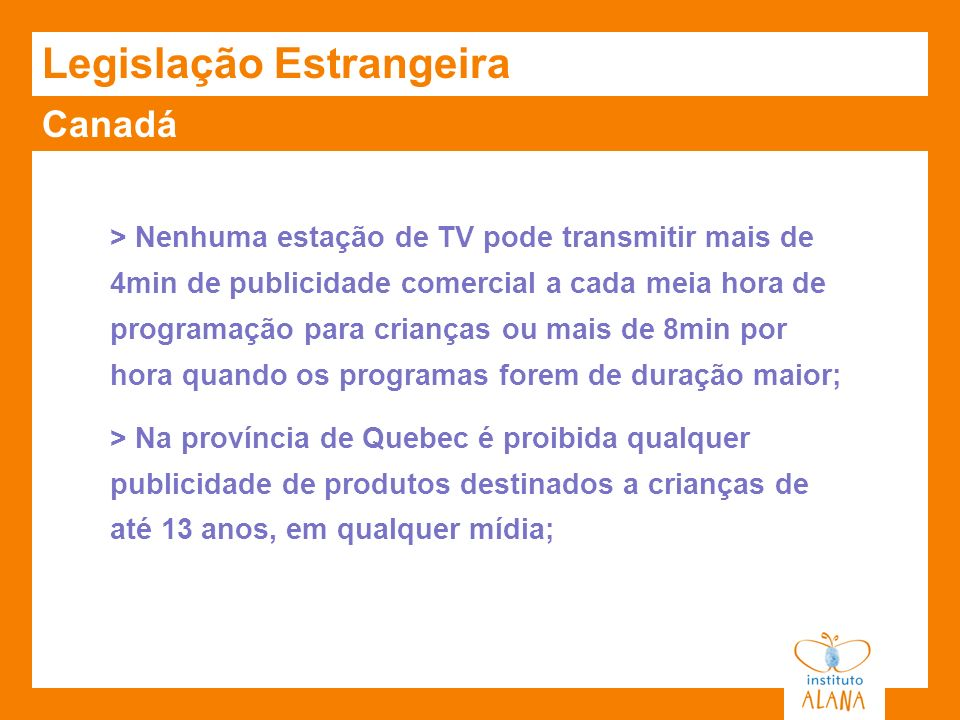 Canadá Legislação Estrangeira > Nenhuma estação de TV pode transmitir mais de 4min de publicidade comercial a cada meia hora de programação para crian