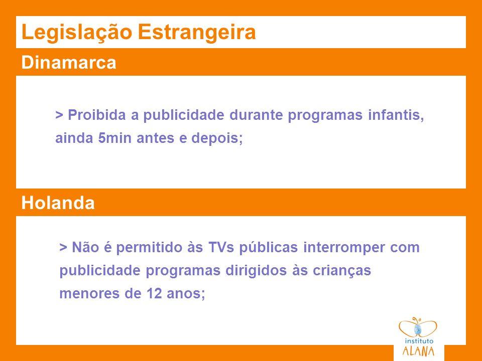 Dinamarca Legislação Estrangeira > Proibida a publicidade durante programas infantis, ainda 5min antes e depois; Holanda > Não é permitido às TVs públ