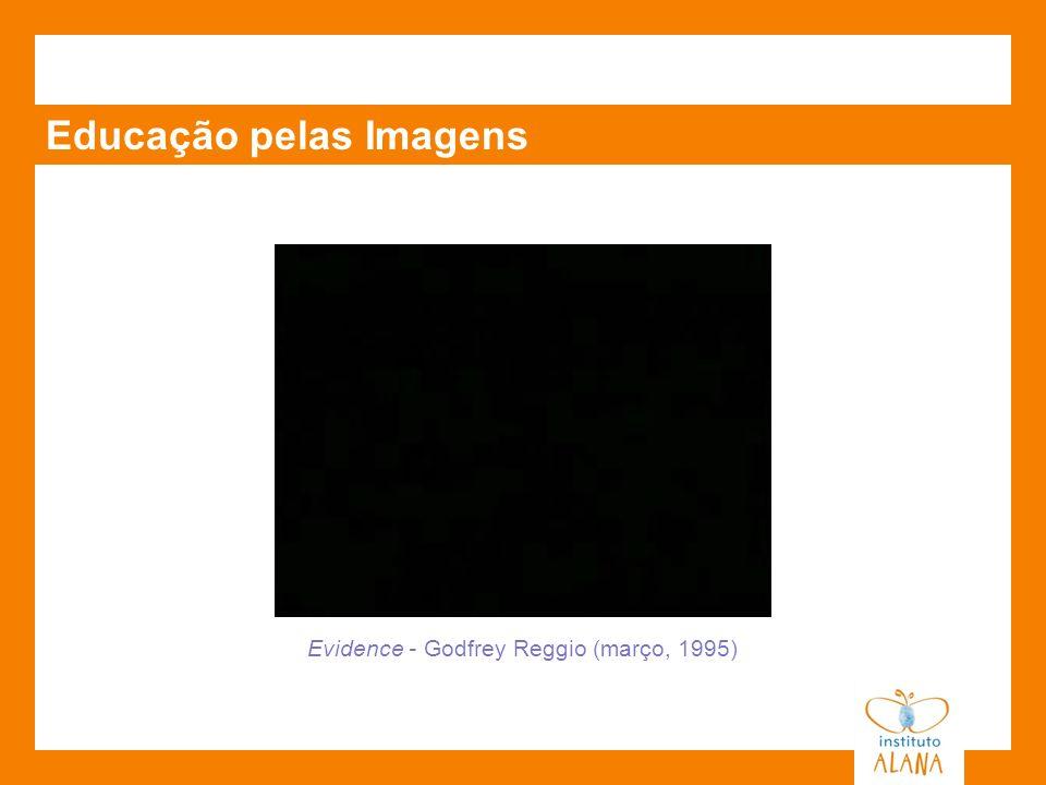 Educação pelas Imagens Evidence - Godfrey Reggio (março, 1995)