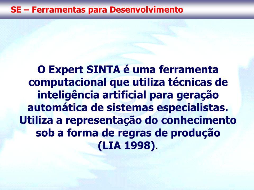 SE – Ferramentas para Desenvolvimento O Expert SINTA é uma ferramenta computacional que utiliza técnicas de inteligência artificial para geração autom