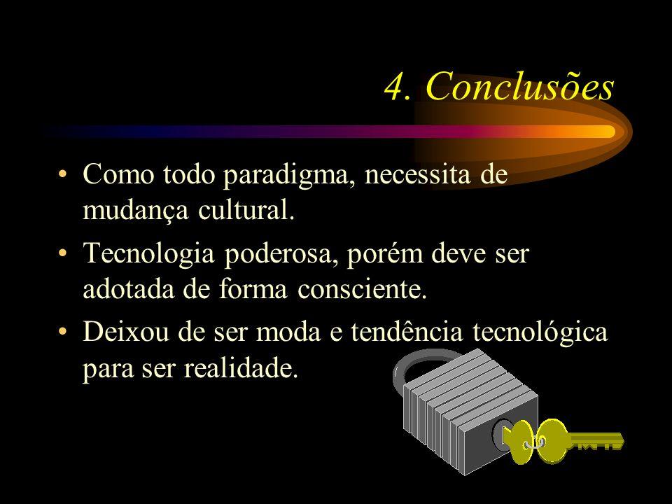 4. Conclusões Como todo paradigma, necessita de mudança cultural. Tecnologia poderosa, porém deve ser adotada de forma consciente. Deixou de ser moda