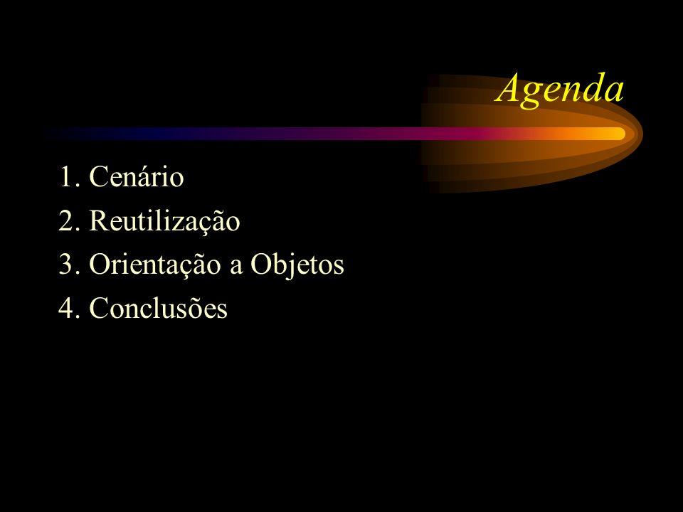 Agenda 1. Cenário 2. Reutilização 3. Orientação a Objetos 4. Conclusões