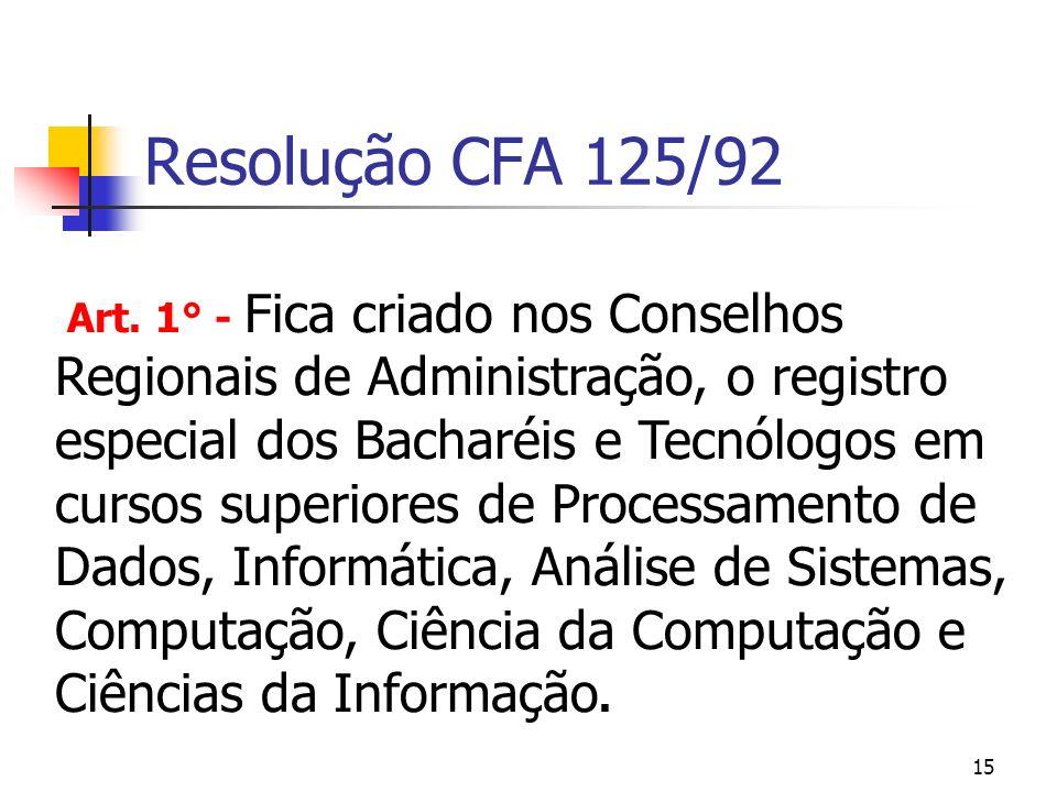 15 Resolução CFA 125/92 Art. 1° - Fica criado nos Conselhos Regionais de Administração, o registro especial dos Bacharéis e Tecnólogos em cursos super