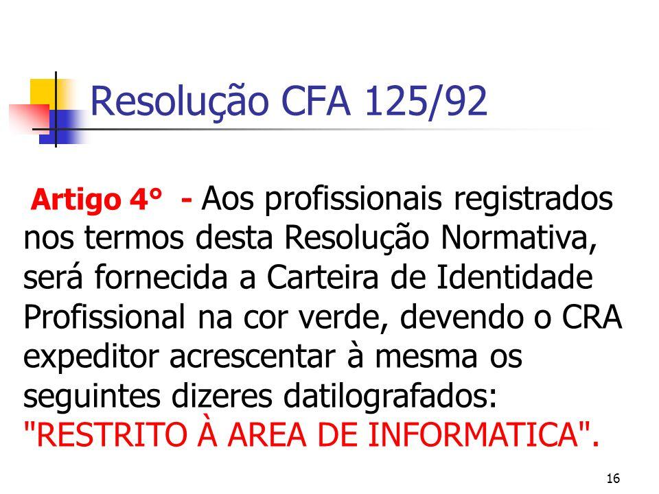 16 Resolução CFA 125/92 Artigo 4° - Aos profissionais registrados nos termos desta Resolução Normativa, será fornecida a Carteira de Identidade Profis