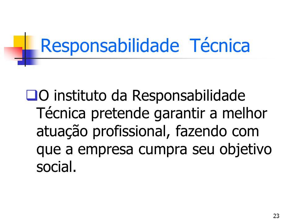 23 Responsabilidade Técnica O instituto da Responsabilidade Técnica pretende garantir a melhor atuação profissional, fazendo com que a empresa cumpra