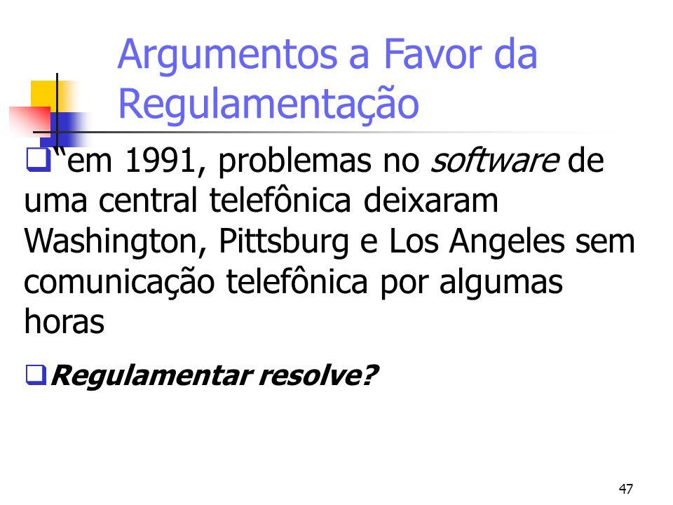 47 Argumentos a Favor da Regulamentação em 1991, problemas no software de uma central telefônica deixaram Washington, Pittsburg e Los Angeles sem comu