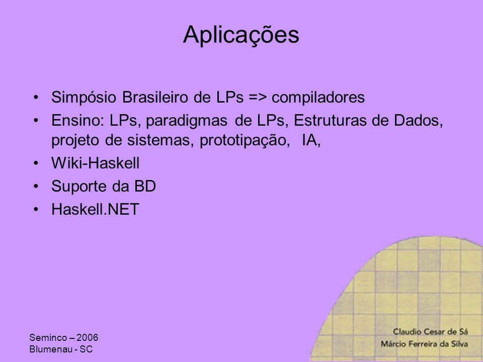 Seminco – 2006 Blumenau - SC Aplicações Simpósio Brasileiro de LPs => compiladores Ensino: LPs, paradigmas de LPs, Estruturas de Dados, projeto de sis