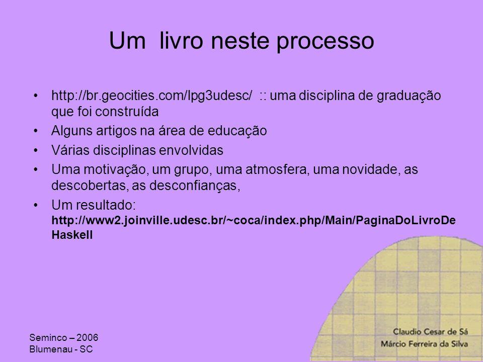 Seminco – 2006 Blumenau - SC Um livro neste processo http://br.geocities.com/lpg3udesc/ :: uma disciplina de graduação que foi construída Alguns artig