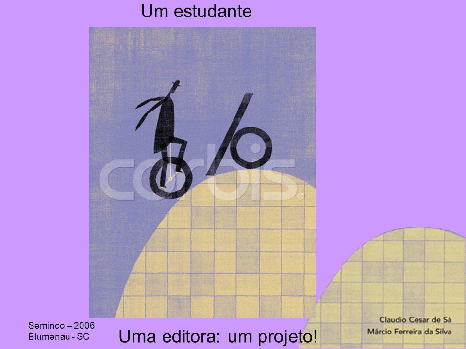 Seminco – 2006 Blumenau - SC Um estudante Uma editora: um projeto!