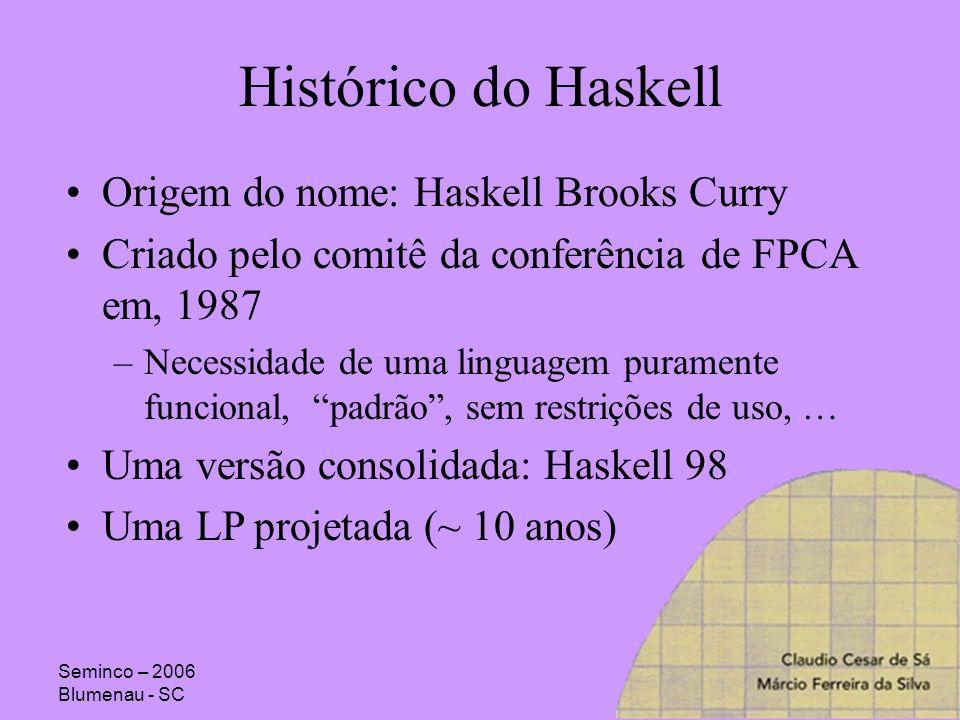 Seminco – 2006 Blumenau - SC Histórico do Haskell Origem do nome: Haskell Brooks Curry Criado pelo comitê da conferência de FPCA em, 1987 –Necessidade