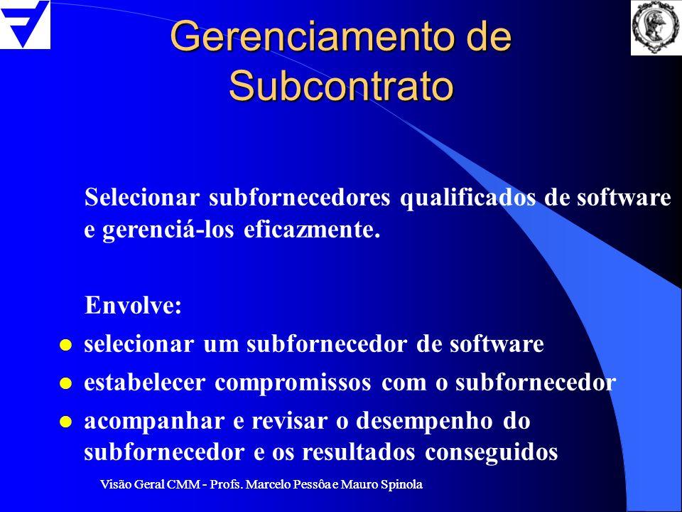 Visão Geral CMM - Profs. Marcelo Pessôa e Mauro Spinola Gerenciamento de Subcontrato Selecionar subfornecedores qualificados de software e gerenciá-lo
