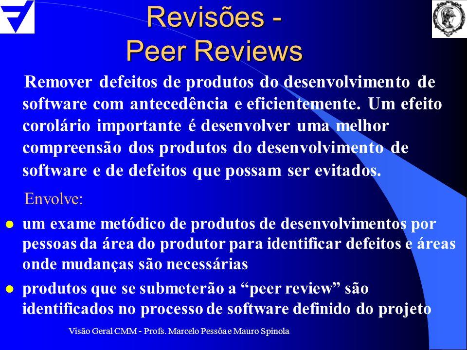 Visão Geral CMM - Profs. Marcelo Pessôa e Mauro Spinola Revisões - Peer Reviews Remover defeitos de produtos do desenvolvimento de software com antece