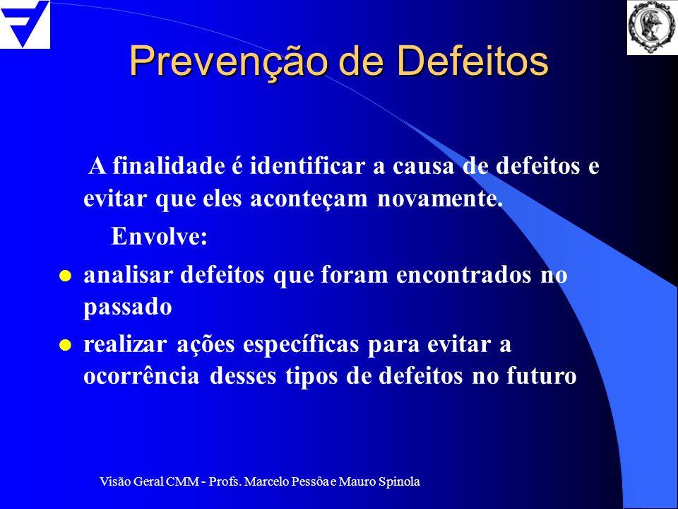 Visão Geral CMM - Profs. Marcelo Pessôa e Mauro Spinola Prevenção de Defeitos A finalidade é identificar a causa de defeitos e evitar que eles aconteç