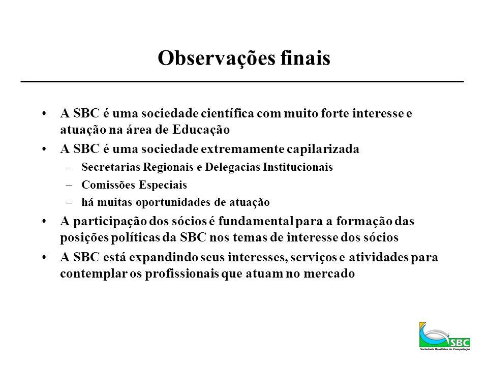 Observações finais A SBC é uma sociedade científica com muito forte interesse e atuação na área de Educação A SBC é uma sociedade extremamente capilar