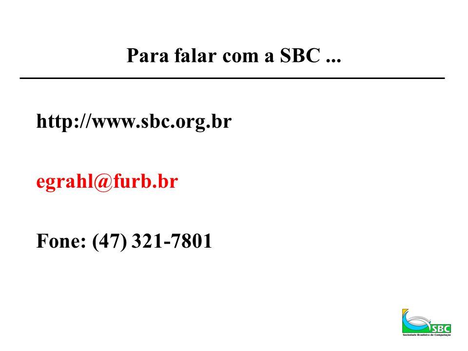 Para falar com a SBC... http://www.sbc.org.br egrahl@furb.br Fone: (47) 321-7801