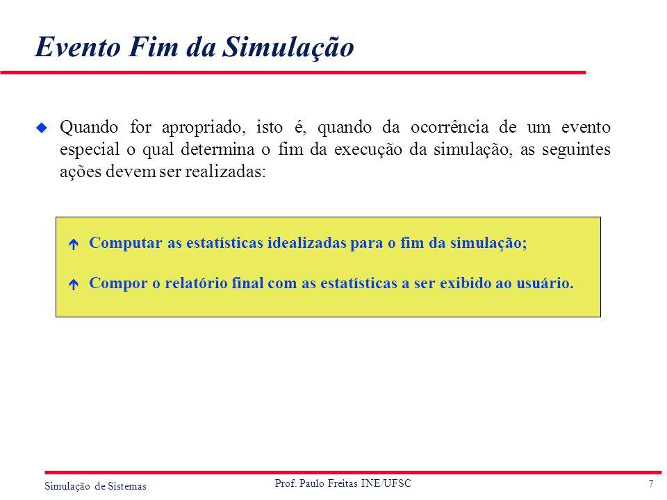 7 Simulação de Sistemas Prof. Paulo Freitas INE/UFSC Evento Fim da Simulação u Quando for apropriado, isto é, quando da ocorrência de um evento especi