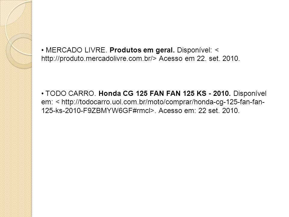 MERCADO LIVRE. Produtos em geral. Disponível: Acesso em 22. set. 2010. TODO CARRO. Honda CG 125 FAN FAN 125 KS - 2010. Disponível em:. Acesso em: 22 s