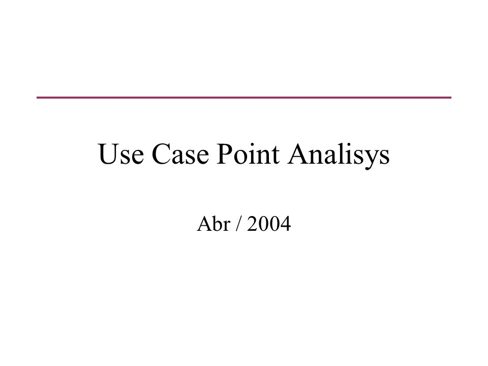 Use Case Point Analisys Abr / 2004