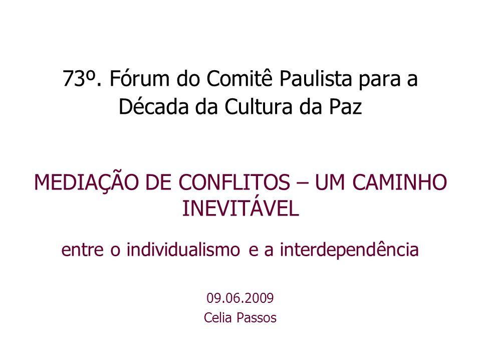 73º. Fórum do Comitê Paulista para a Década da Cultura da Paz MEDIAÇÃO DE CONFLITOS – UM CAMINHO INEVITÁVEL entre o individualismo e a interdependênci