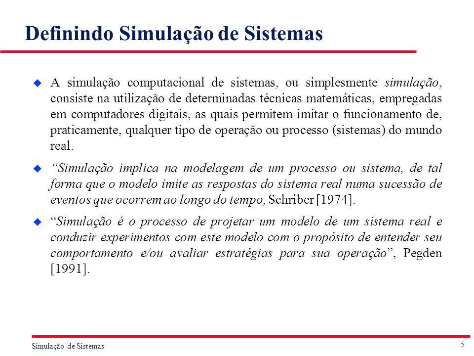 16 Simulação de Sistemas Modelos de Mudança Discreta ou Discretos u Nestes modelos, as variáveis de estado mantém-se inalteradas ao longo de intervalos de tempo e mudam seus valores somente em pontos bem definidos, também conhecidos como tempo de ocorrência do evento.