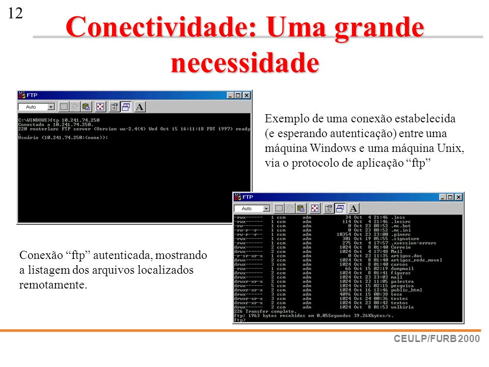 CEULP/FURB 2000 12 Conectividade: Uma grande necessidade Exemplo de uma conexão estabelecida (e esperando autenticação) entre uma máquina Windows e um