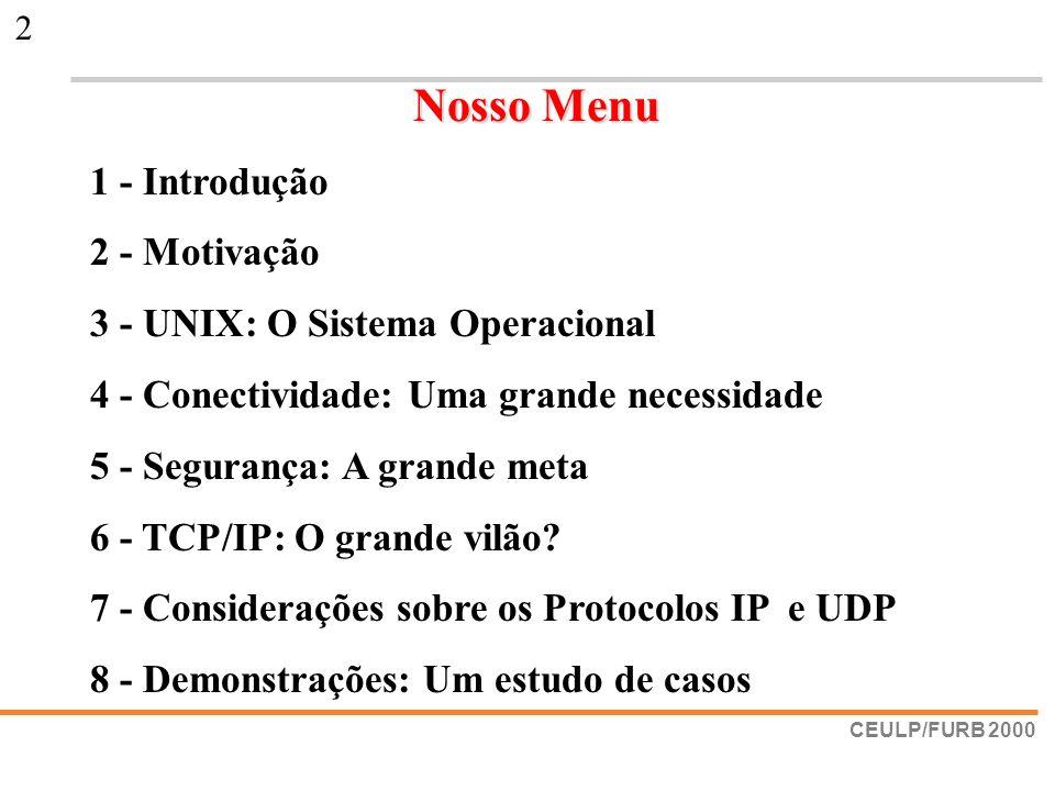 CEULP/FURB 2000 2 Nosso Menu 1 - Introdução 2 - Motivação 3 - UNIX: O Sistema Operacional 4 - Conectividade: Uma grande necessidade 5 - Segurança: A g