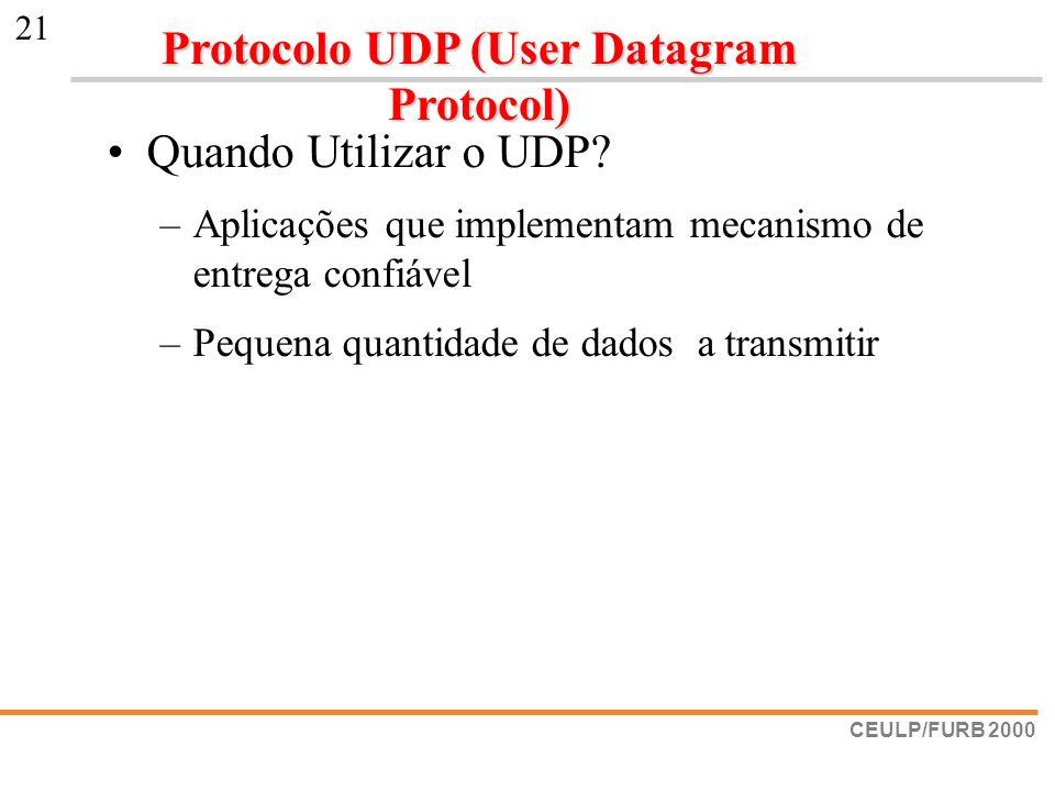 CEULP/FURB 2000 21 Quando Utilizar o UDP? –Aplicações que implementam mecanismo de entrega confiável –Pequena quantidade de dados a transmitir Protoco