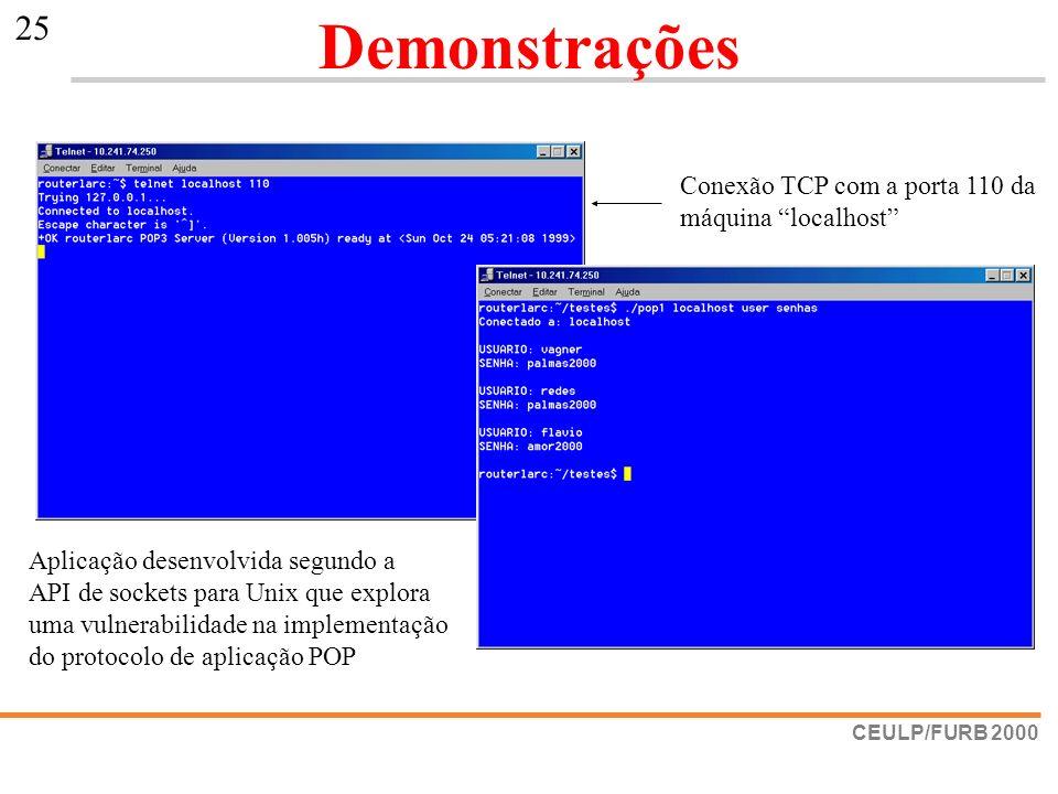CEULP/FURB 2000 25 Demonstrações Conexão TCP com a porta 110 da máquina localhost Aplicação desenvolvida segundo a API de sockets para Unix que explor