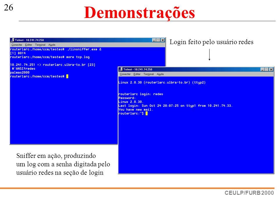 CEULP/FURB 2000 26 Demonstrações Login feito pelo usuário redes Sniffer em ação, produzindo um log com a senha digitada pelo usuário redes na seção de