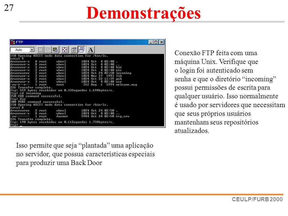 CEULP/FURB 2000 27 Demonstrações Conexão FTP feita com uma máquina Unix. Verifique que o login foi autenticado sem senha e que o diretório incoming po