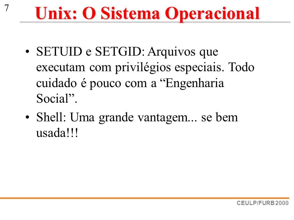 CEULP/FURB 2000 7 Unix: O Sistema Operacional SETUID e SETGID: Arquivos que executam com privilégios especiais. Todo cuidado é pouco com a Engenharia
