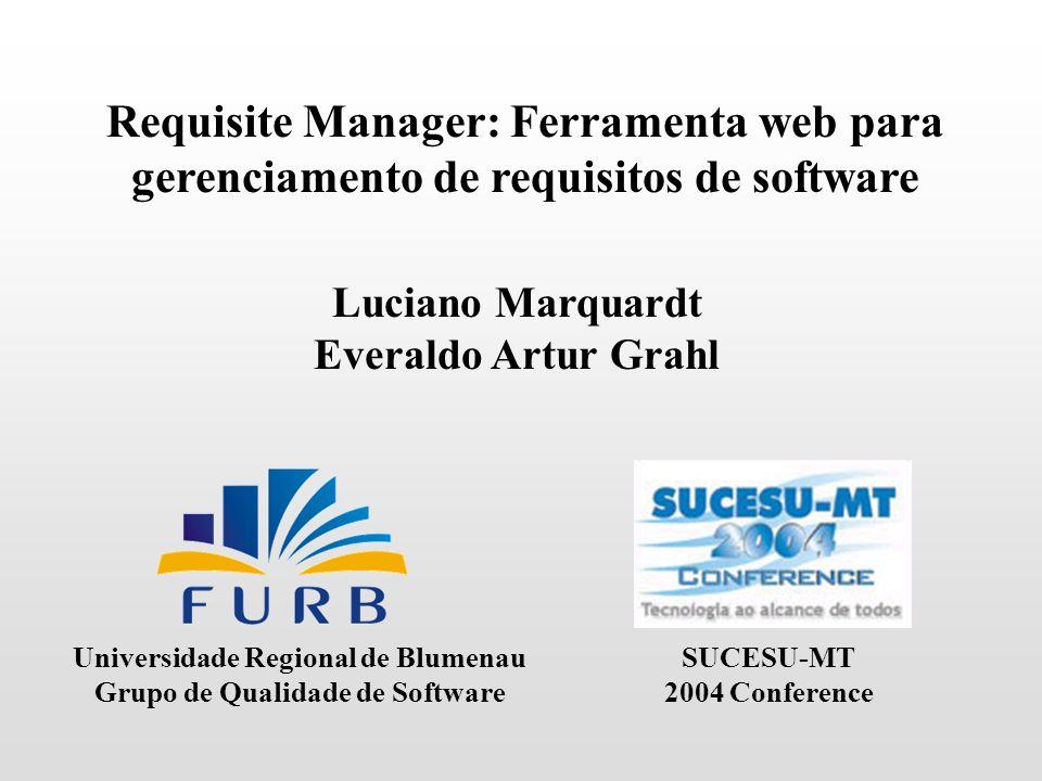 Requisite Manager: Ferramenta web para gerenciamento de requisitos de software Luciano Marquardt Everaldo Artur Grahl Universidade Regional de Blumena
