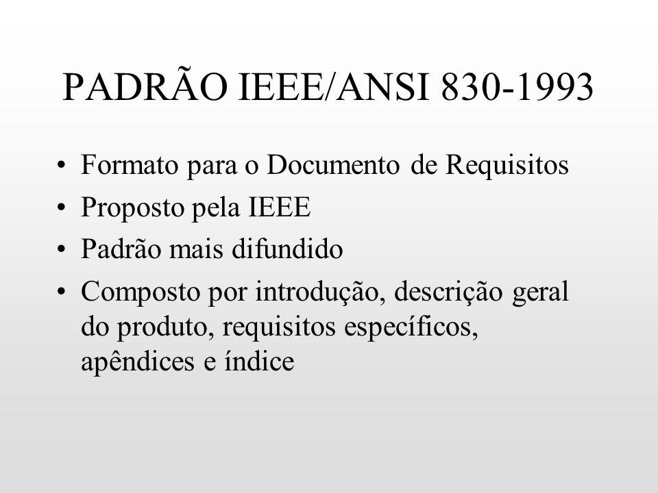 PADRÃO IEEE/ANSI 830-1993 Formato para o Documento de Requisitos Proposto pela IEEE Padrão mais difundido Composto por introdução, descrição geral do