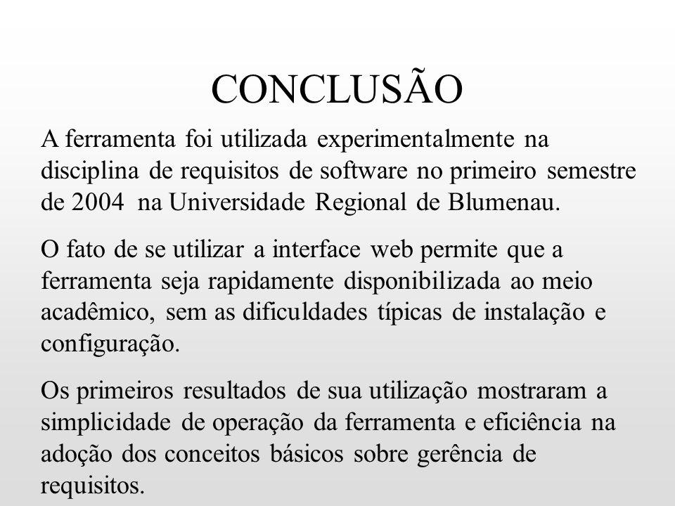 CONCLUSÃO A ferramenta foi utilizada experimentalmente na disciplina de requisitos de software no primeiro semestre de 2004 na Universidade Regional d
