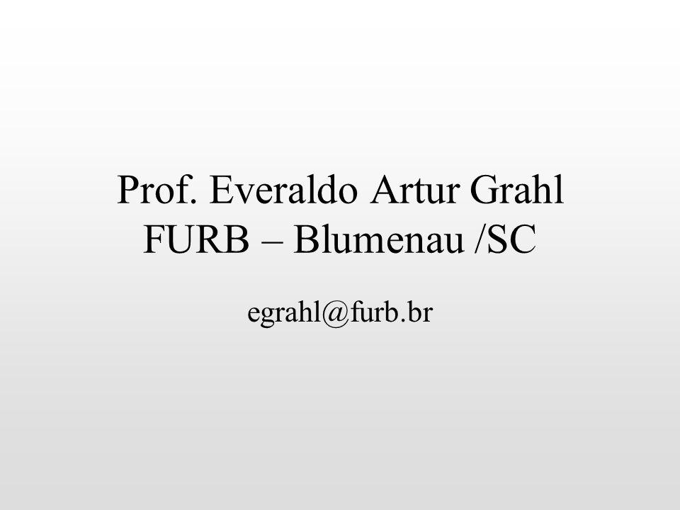 Prof. Everaldo Artur Grahl FURB – Blumenau /SC egrahl@furb.br
