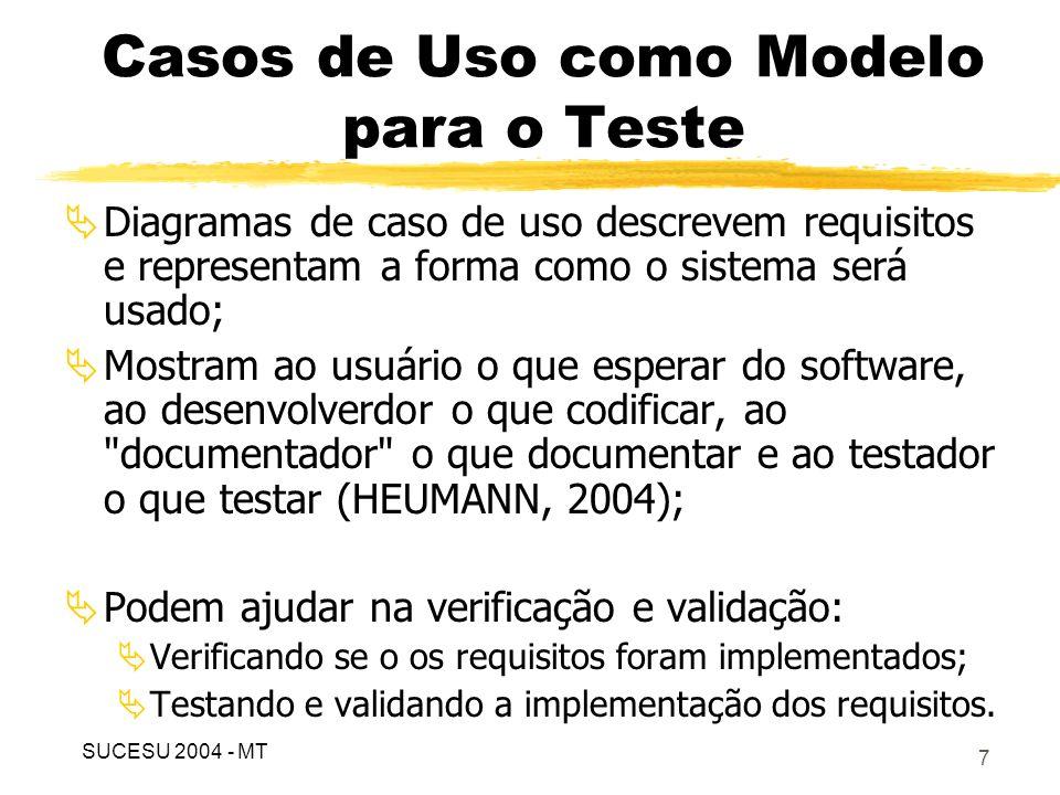 8 Casos de Uso como Modelo para o Teste Simplificam o processo de teste, incrementam a eficiência e ajudam na certeza de se ter uma cobertura completa dos testes (HEUMANN, 2004); Propostas: Heumann (2004) e Binder (2000, p.