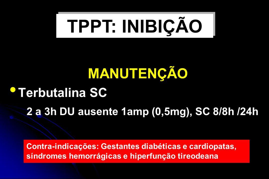 MANUTENÇÃO Terbutalina SC 2 a 3h DU ausente 1amp (0,5mg), SC 8/8h /24h Contra-indicações: Gestantes diabéticas e cardiopatas, síndromes hemorrágicas e