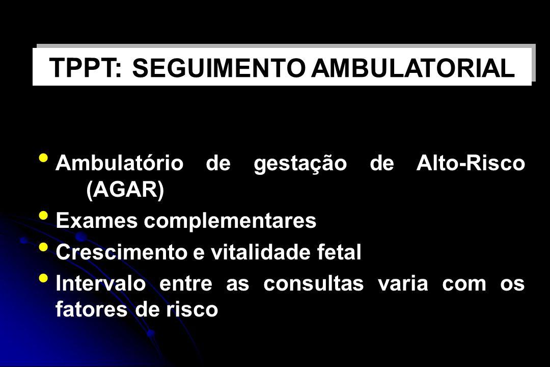 Ambulatório de gestação de Alto-Risco (AGAR) Exames complementares Crescimento e vitalidade fetal Intervalo entre as consultas varia com os fatores de