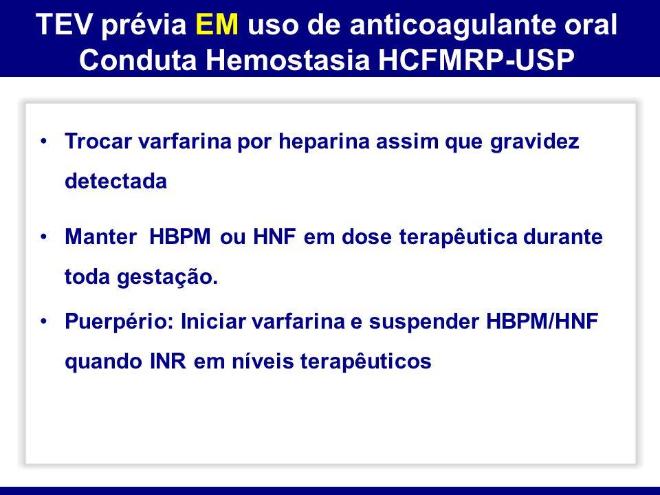 TEV prévia EM uso de anticoagulante oral Conduta Hemostasia HCFMRP-USP Trocar varfarina por heparina assim que gravidez detectada Manter HBPM ou HNF e