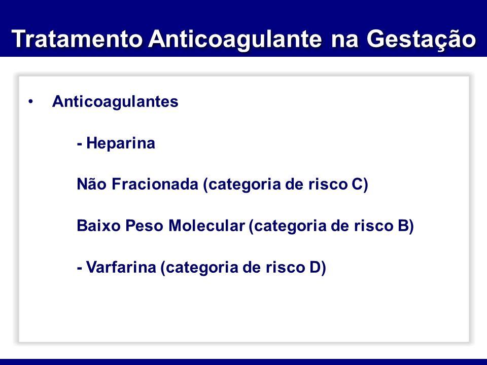 Tratamento Anticoagulante na Gestação Anticoagulantes - Heparina Não Fracionada (categoria de risco C) Baixo Peso Molecular (categoria de risco B) - V