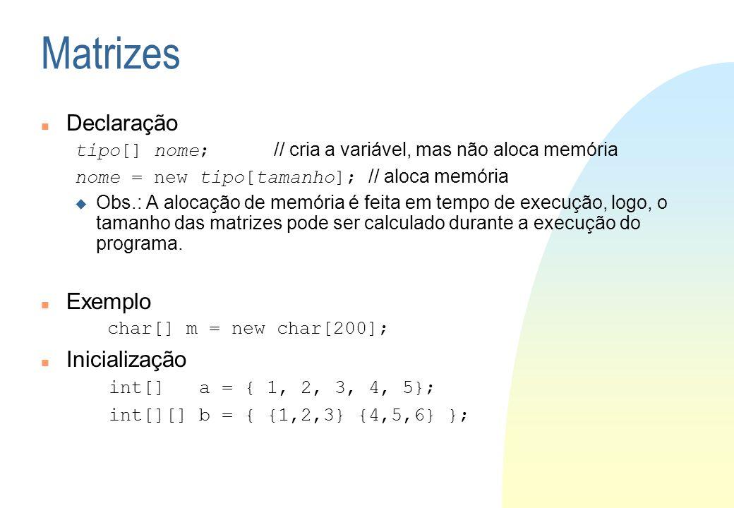 Declaração tipo[] nome; // cria a variável, mas não aloca memória nome = new tipo[tamanho]; // aloca memória Obs.: A alocação de memória é feita em te
