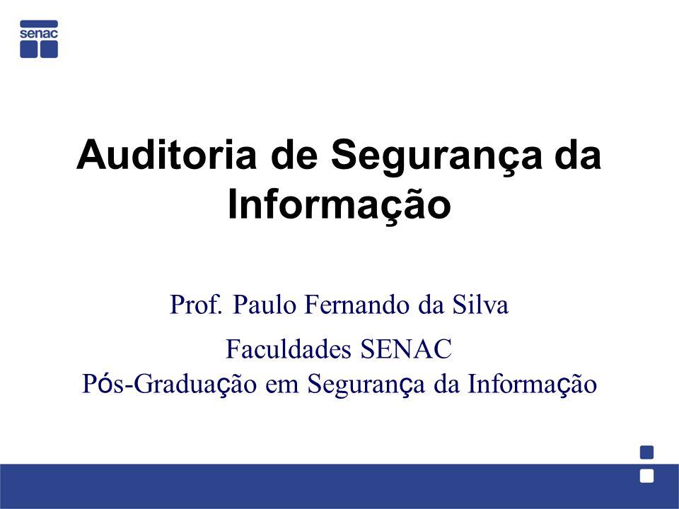 Auditoria de Segurança da Informação Prof. Paulo Fernando da Silva Faculdades SENAC P ó s-Gradua ç ão em Seguran ç a da Informa ç ão