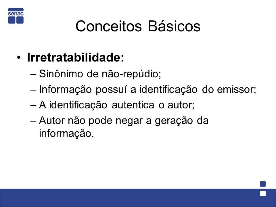 Conceitos Básicos Irretratabilidade: –Sinônimo de não-repúdio; –Informação possuí a identificação do emissor; –A identificação autentica o autor; –Aut