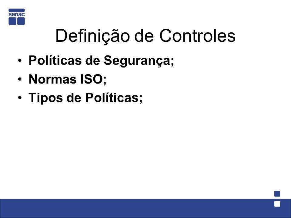 Definição de Controles Políticas de Segurança; Normas ISO; Tipos de Políticas;