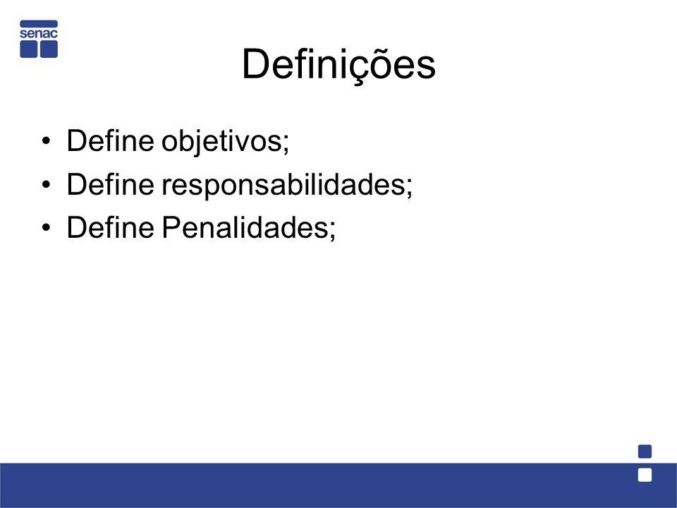 Definições Define objetivos; Define responsabilidades; Define Penalidades;