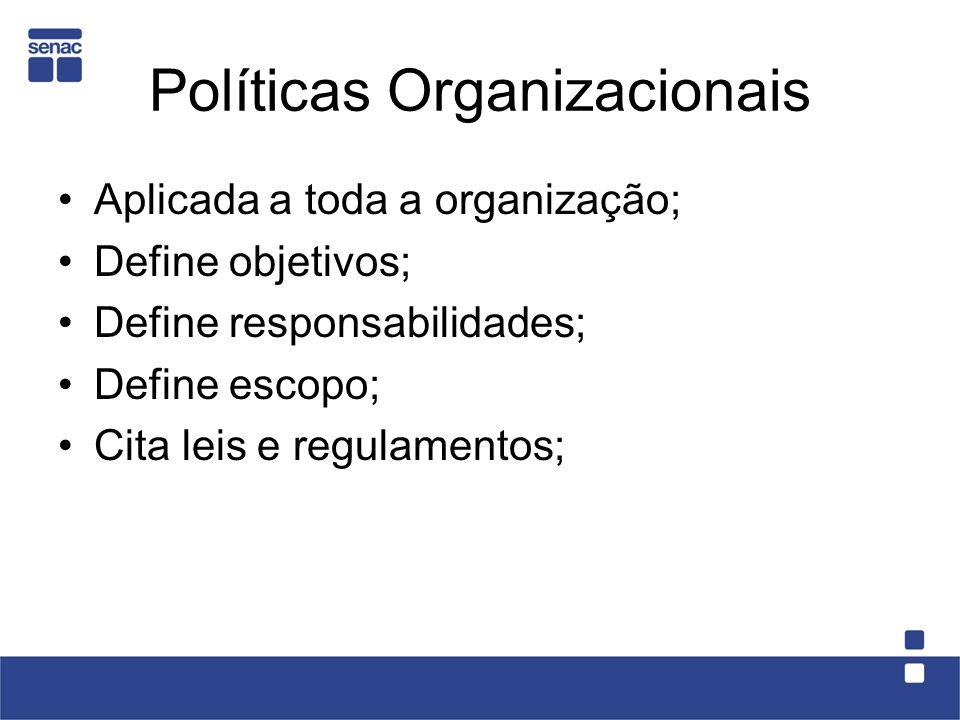 Políticas Organizacionais Aplicada a toda a organização; Define objetivos; Define responsabilidades; Define escopo; Cita leis e regulamentos;