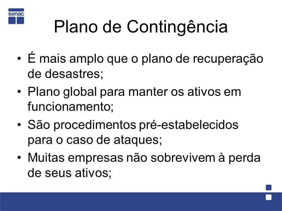 Plano de Contingência É mais amplo que o plano de recuperação de desastres; Plano global para manter os ativos em funcionamento; São procedimentos pré