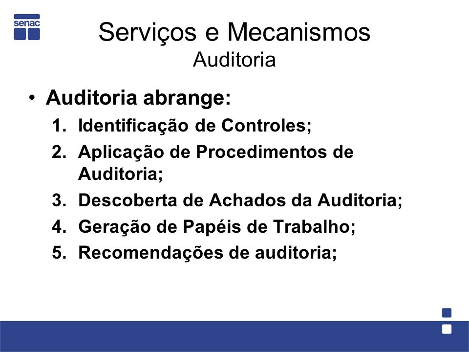 Serviços e Mecanismos Auditoria Auditoria abrange: 1.Identificação de Controles; 2.Aplicação de Procedimentos de Auditoria; 3.Descoberta de Achados da