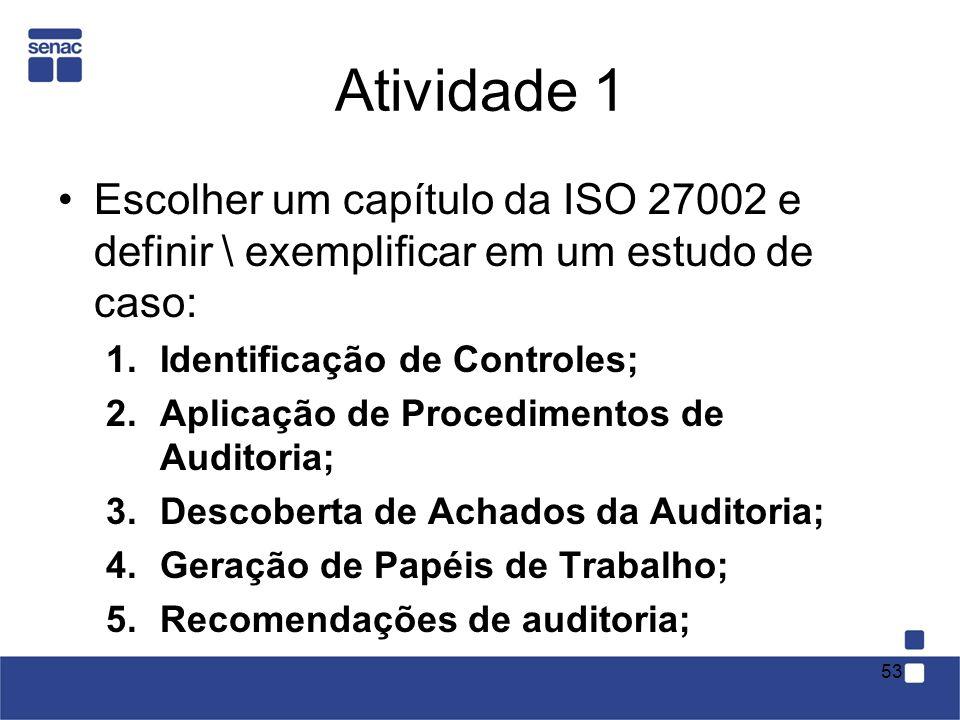 Atividade 1 Escolher um capítulo da ISO 27002 e definir \ exemplificar em um estudo de caso: 1.Identificação de Controles; 2.Aplicação de Procedimento