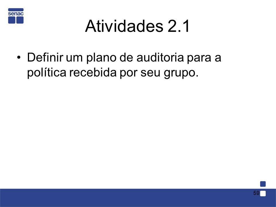 Atividades 2.1 Definir um plano de auditoria para a política recebida por seu grupo. 59